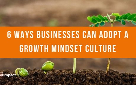 6 Ways Businesses Can Adopt A Growth Mindset Culture #GrowthCulture