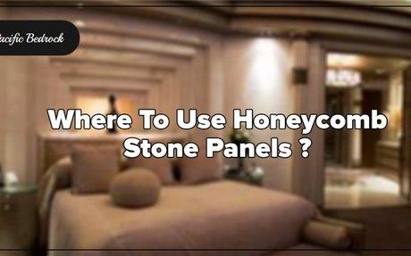 Where To Use Honeycomb Stone Panels?