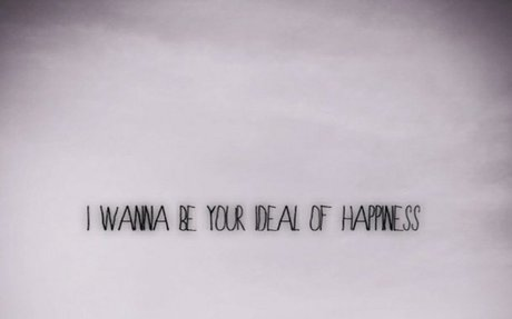 """""""I Wanna Be Your Ideal of Happiness"""""""