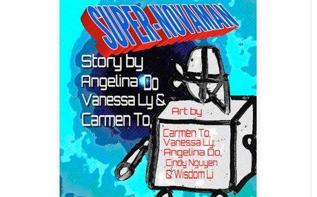 SUPER-NOVAMAN By Vanessa, age 8, Angelina, age 9 & Carmen, age 9
