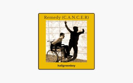 Remedy (C.A.N.C.E.R) - Single by Hallgreenboy
