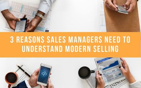 3 Reasons Sales Managers Need To Understand Modern Selling #ModernSelling
