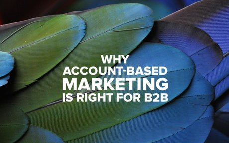 Why Account-Based Marketing Is Right For B2B #ABM