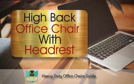 Best High Back Office Chair With Headrest | Heavy Duty Office Chairs