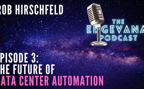 Episode 3: The Future of Data Center Automation - Edgevana