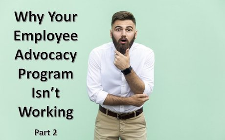 Why Your Employee Advocacy Program Isn't Working - Part 2 #OptimisingAdvocacy