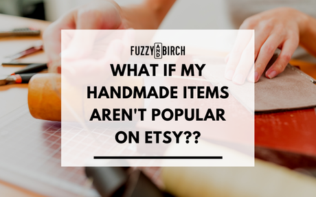 What if my Handmade Items aren't popular on Etsy??