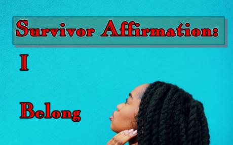 Survivor Affirmation: I Belong Here - WE SURVIVE ABUSE