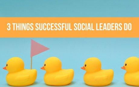 3 Things Successful Social Leaders Do #SocialLeadership