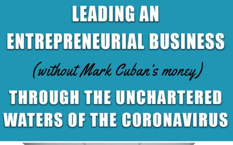 Leading an entrepreneurial business (without Mark Cuban's money) through the unchartere...