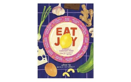 *Eat joy: stories & comfort food from 31 celebrated writers