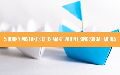 5 Rooky Mistakes CEOs Make When Using Social Media #SocialCEO