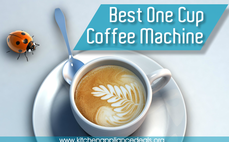 What Is The Best One Cup Coffee Machine To Buy? | Kitchen Appliance Deals