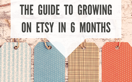 The Guide to Growing Your Etsy Shop in 6 Months