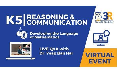 K5 Reasoning & Communication - Developing the Language of Math with Dr. Yeap Ban Har