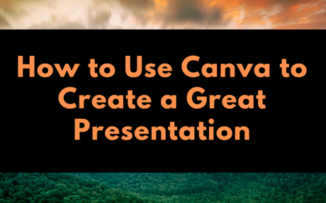 How to Create a Great Presentation With Canva
