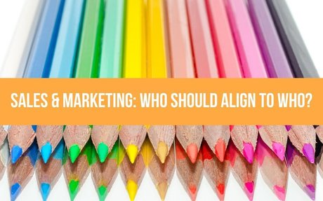 Sales & Marketing: Who Should Align To Who? #SalesAndMarketing