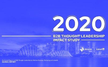 2020 Edelman-LinkedIn B2B Thought Leadership Impact Study #ThoughtLeadership