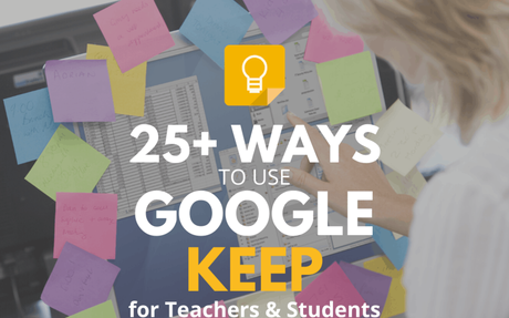 25+ Ways to Use Google Keep for Teachers and Students