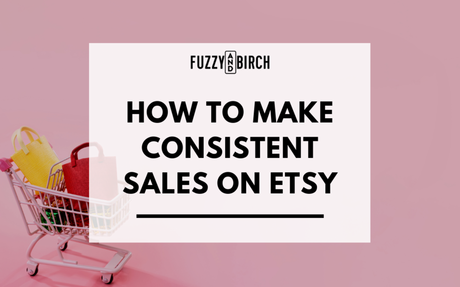 How to Make Consistent Sales on Etsy
