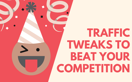 Action Plan: Traffic Tweaks to Beat Your Competitors - FREE COURSE