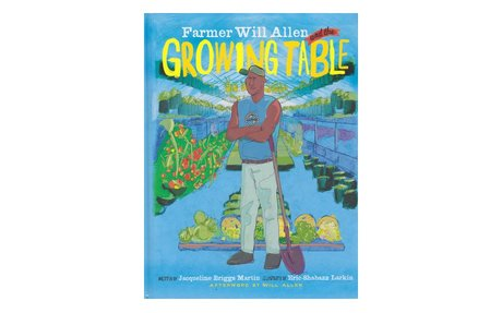 *Farmer Will Allen and the growing table