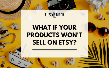 What to do if your products won't sell on Etsy