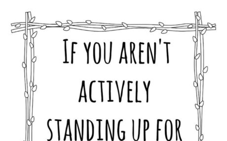 If you aren't actively standing up for what's right, you're part of the problem. | Daff...