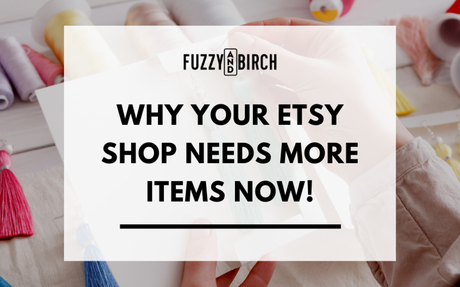Why Your Etsy Shop Needs More Items