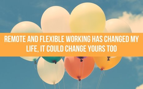Remote And Flexible Working Has Changed My Life, It Could Change Yours Too #RemoteWorking