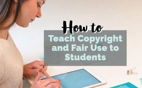 How to Teach Copyright and Fair Use to Students - Class Tech Tips
