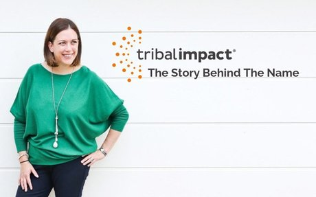 Tribal Impact: The Story Behind The Name #LifeAtTribal
