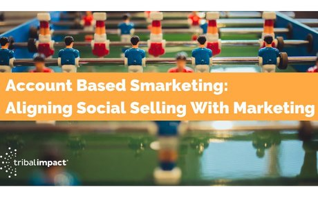 Account Based Smarketing: Aligning Social Selling With Marketing #Smarketing