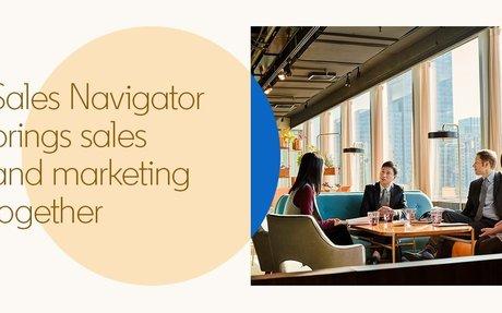 Sales Navigator Brings Sales And Marketing Closer Together #SalesAndMarketing